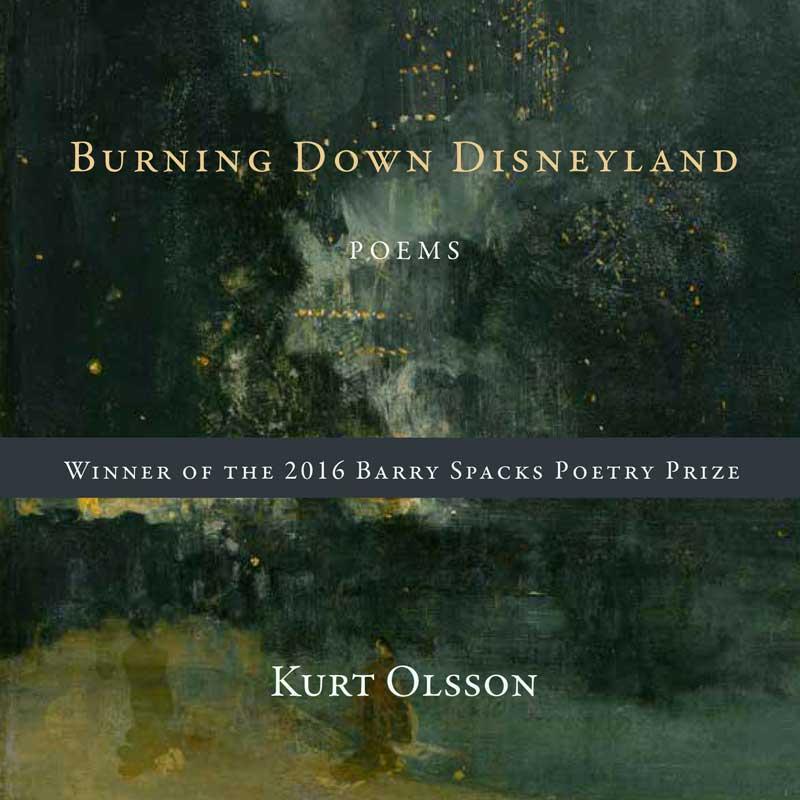 Burning Down Disneyland: Poems by Kurt Olsson