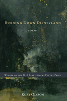 Burning Down Disneyland, Poems by Kurt Olsson