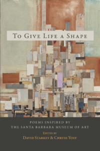 To Give Life a Shape: Poems Inspired by the Santa Barbara Museum of Art